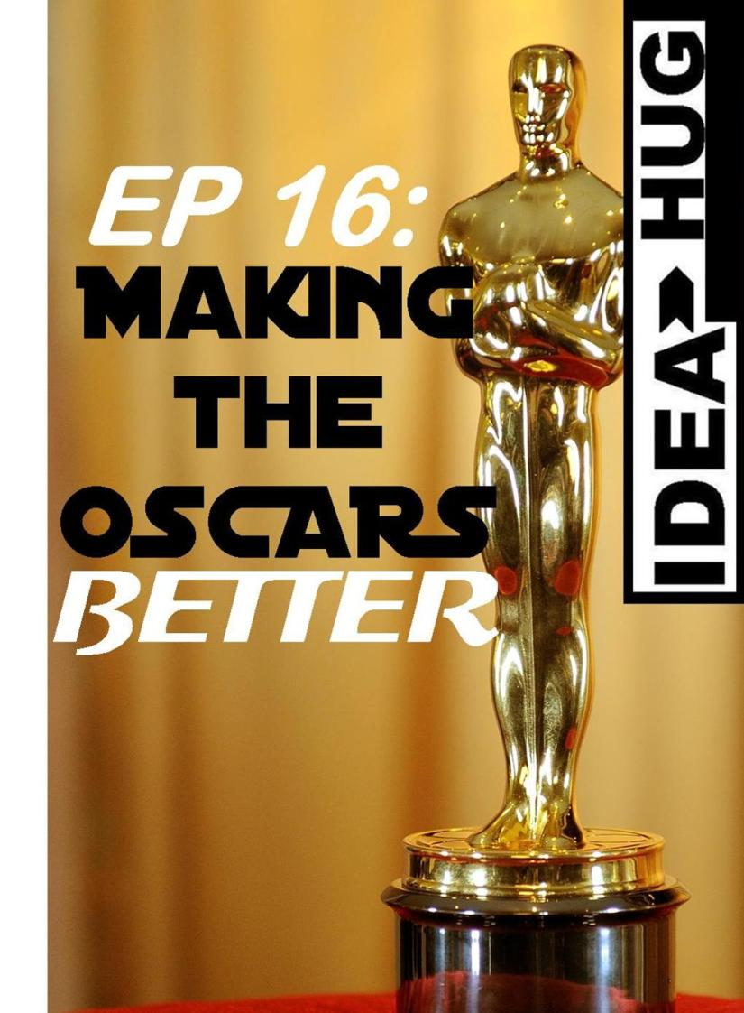 IdeaHug Podcast EP 16: Making the Oscars Better!!!