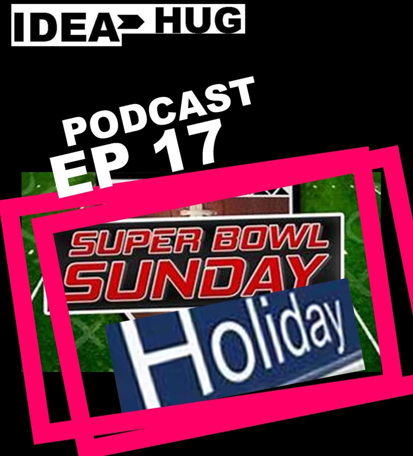 IdeaHug Podcast EP 17: Make the NFL Superbowl into a Holiday