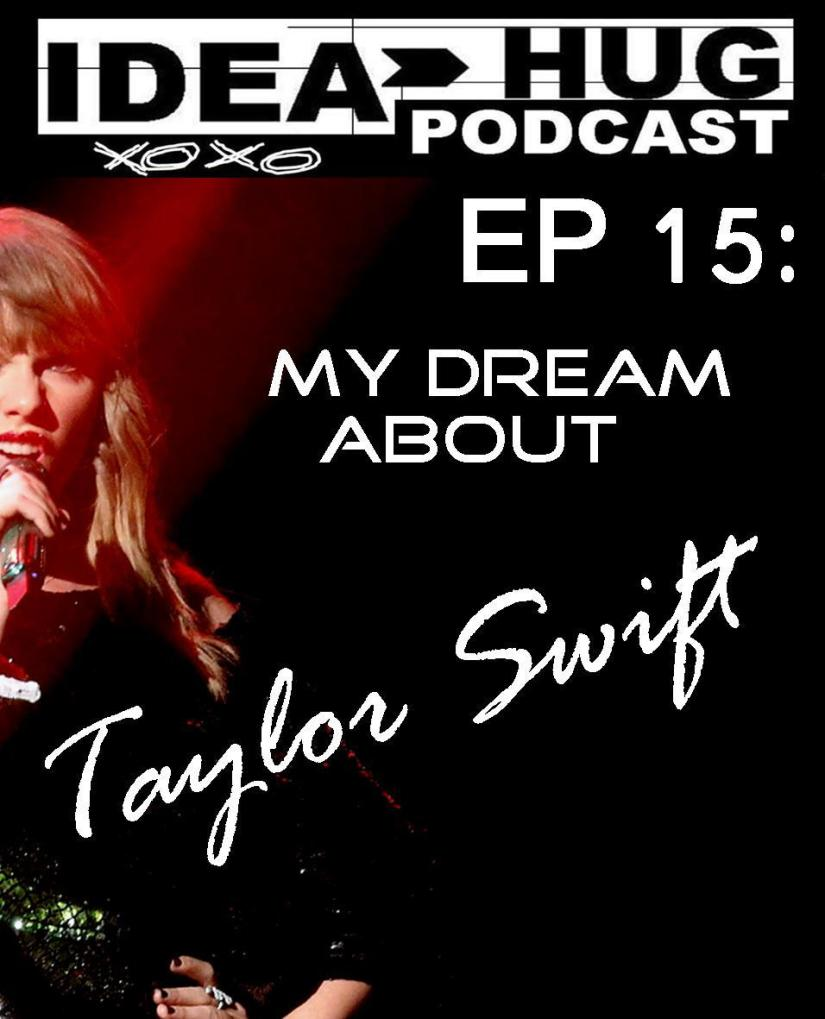 IdeaHug Podcast EP 15: My Dream About Taylor Swift